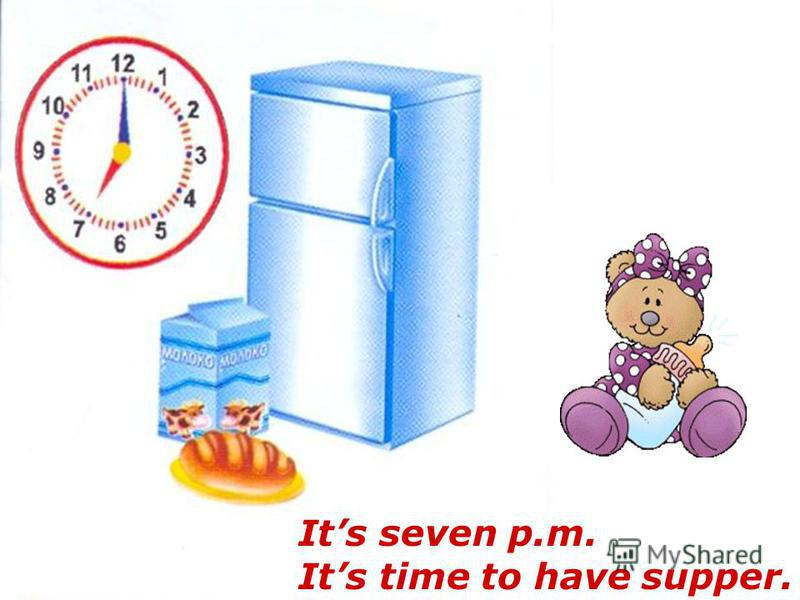 Its seven p.m. Its time to have supper.