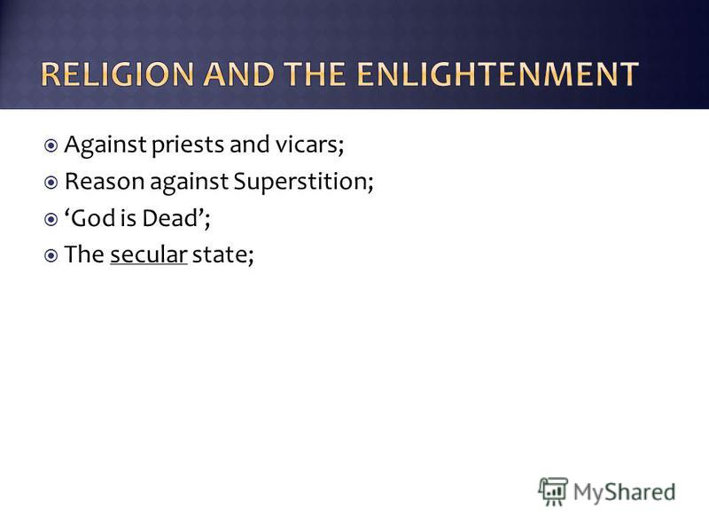 Against priests and vicars; Reason against Superstition; God is Dead; The secular state;