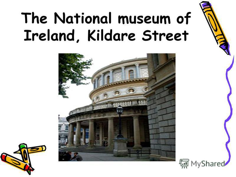 The National museum of Ireland, Kildare Street