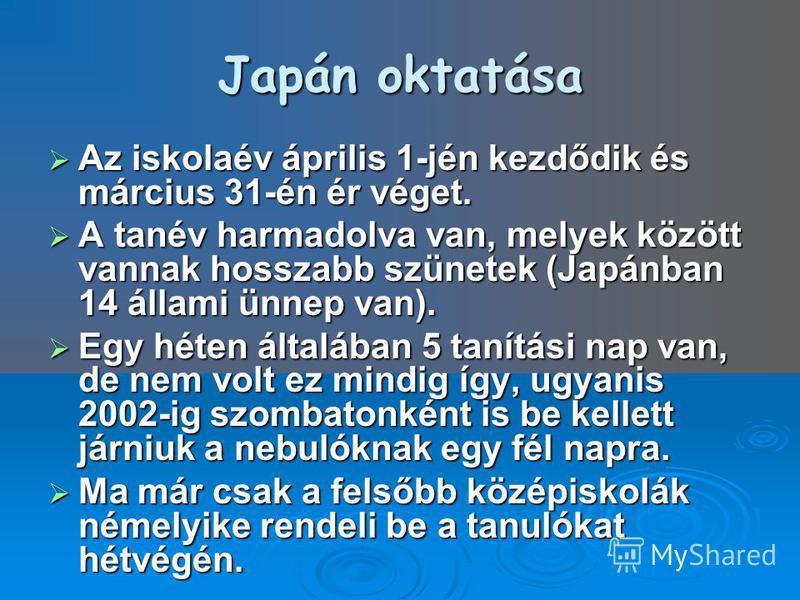 Japán oktatása Az iskolaév április 1-jén kezdődik és március 31-én ér véget. Az iskolaév április 1-jén kezdődik és március 31-én ér véget. A tanév harmadolva van, melyek között vannak hosszabb szünetek (Japánban 14 állami ünnep van). A tanév harmadol