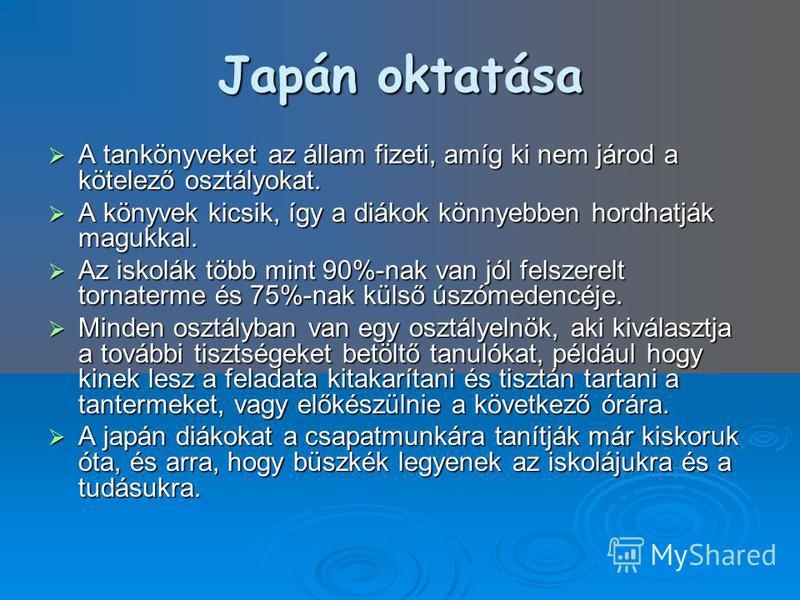 Japán oktatása A tankönyveket az állam fizeti, amíg ki nem járod a kötelező osztályokat. A tankönyveket az állam fizeti, amíg ki nem járod a kötelező osztályokat. A könyvek kicsik, így a diákok könnyebben hordhatják magukkal. A könyvek kicsik, így a