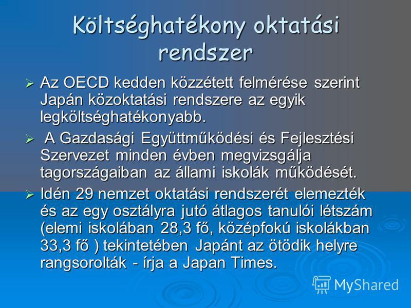Költséghatékony oktatási rendszer Az OECD kedden közzétett felmérése szerint Japán közoktatási rendszere az egyik legköltséghatékonyabb. Az OECD kedden közzétett felmérése szerint Japán közoktatási rendszere az egyik legköltséghatékonyabb. A Gazdaság