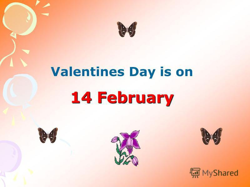 Valentines Day is on 14 February