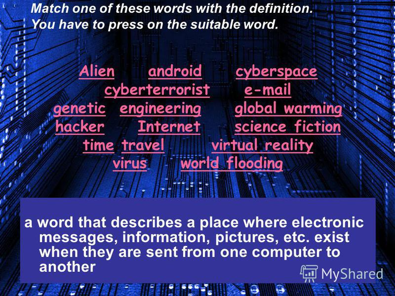 The world of future has its own vocabulary. And you have to understand this language well if you want to survive. Ready to revise some words? Then press the computer.