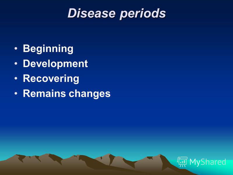 Disease periods Beginning Development Recovering Remains changes