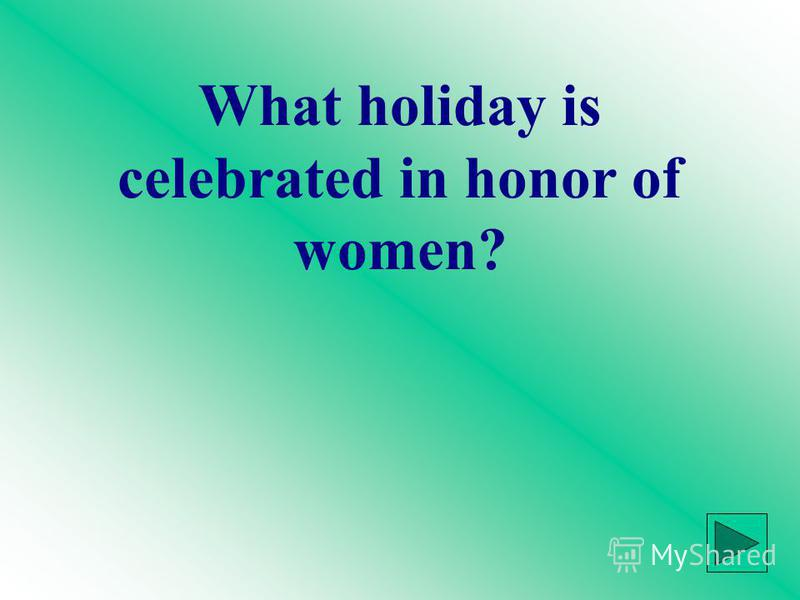 What holiday is celebrated in honor of women?