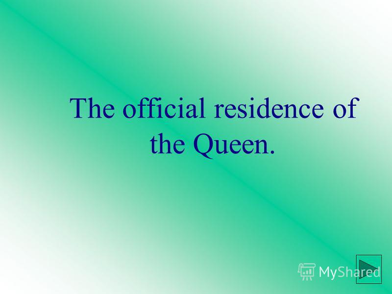The official residence of the Queen.