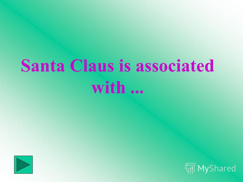 Santa Claus is associated with...