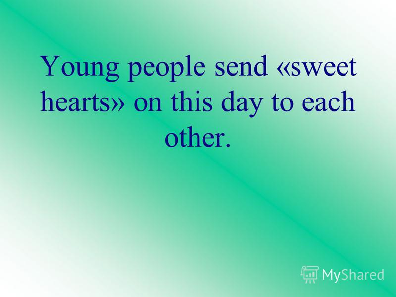 Young people send «sweet hearts» on this day to each other.