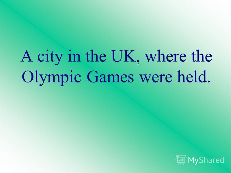 A city in the UK, where the Olympic Games were held.