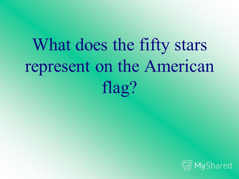 What does the fifty stars represent on the American flag?