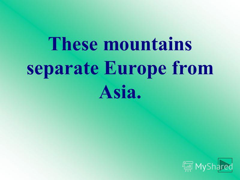 These mountains separate Europe from Asia.