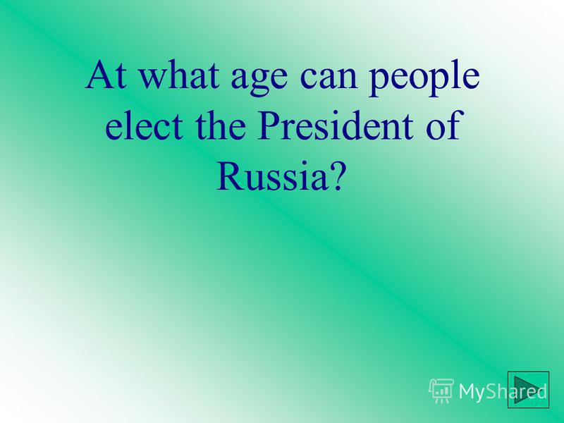 At what age can people elect the President of Russia?