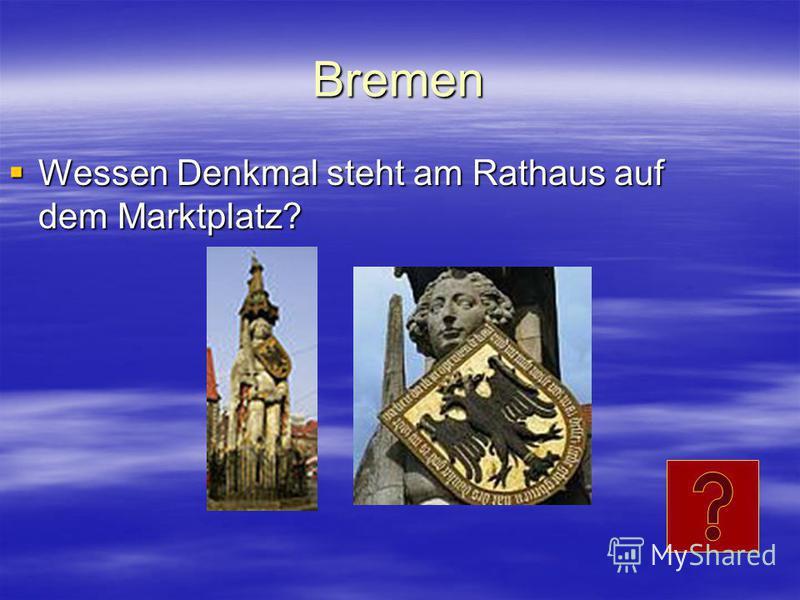 Bremen Wessen Denkmal steht am Rathaus auf dem Marktplatz? Wessen Denkmal steht am Rathaus auf dem Marktplatz?