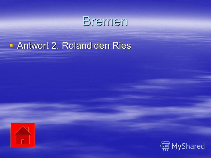 Bremen Antwort 2. Roland den Ries Antwort 2. Roland den Ries