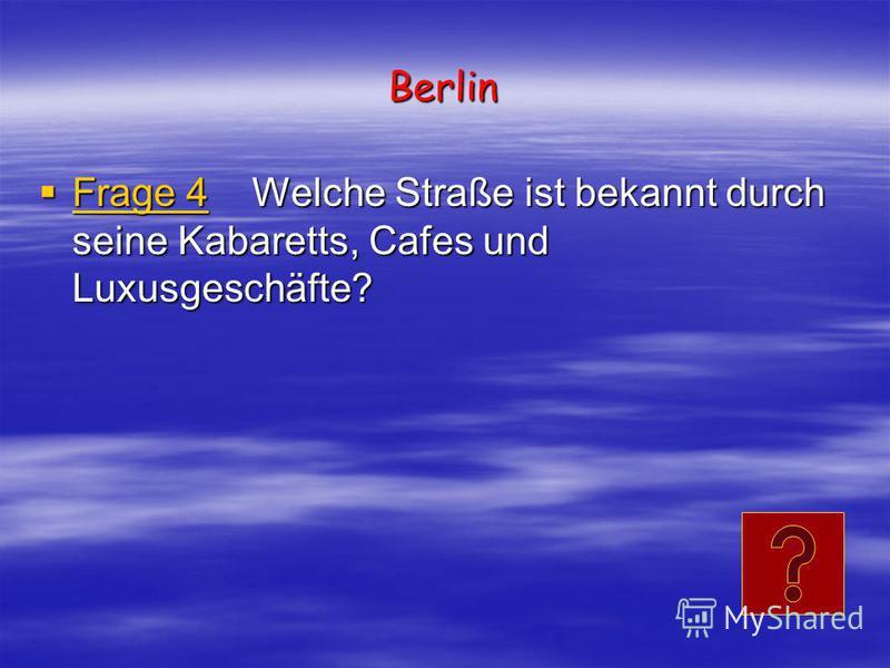 Berlin Frage 4 Welche Straße ist bekannt durch seine Kabaretts, Cafes und Luxusgeschäfte? Frage 4 Welche Straße ist bekannt durch seine Kabaretts, Cafes und Luxusgeschäfte? Frage 4 Frage 4