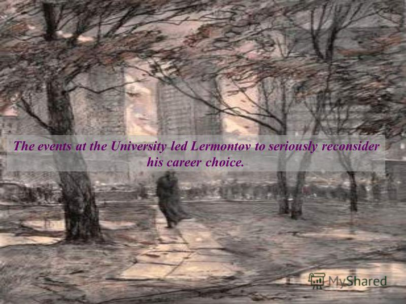The events at the University led Lermontov to seriously reconsider his career choice.