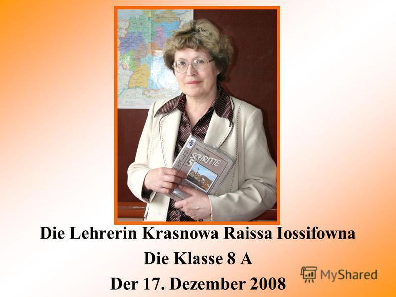 Die Lehrerin Krasnowa Raissa Iossifowna Die Klasse 8 A Der 17. Dezember 2008