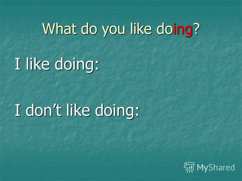 What do you like doing? I like doing: I dont like doing: