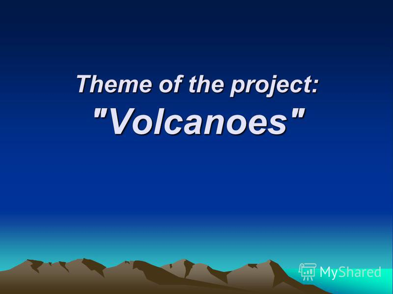 Theme of the project: Volcanoes