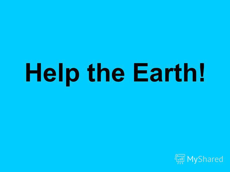 Help the Earth!