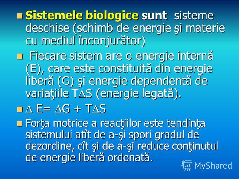 Sistemele biologice sunt sisteme deschise (schimb de energie şi materie cu mediul înconjurător) Sistemele biologice sunt sisteme deschise (schimb de energie şi materie cu mediul înconjurător) Fiecare sistem are o energie internă (E), care este consti