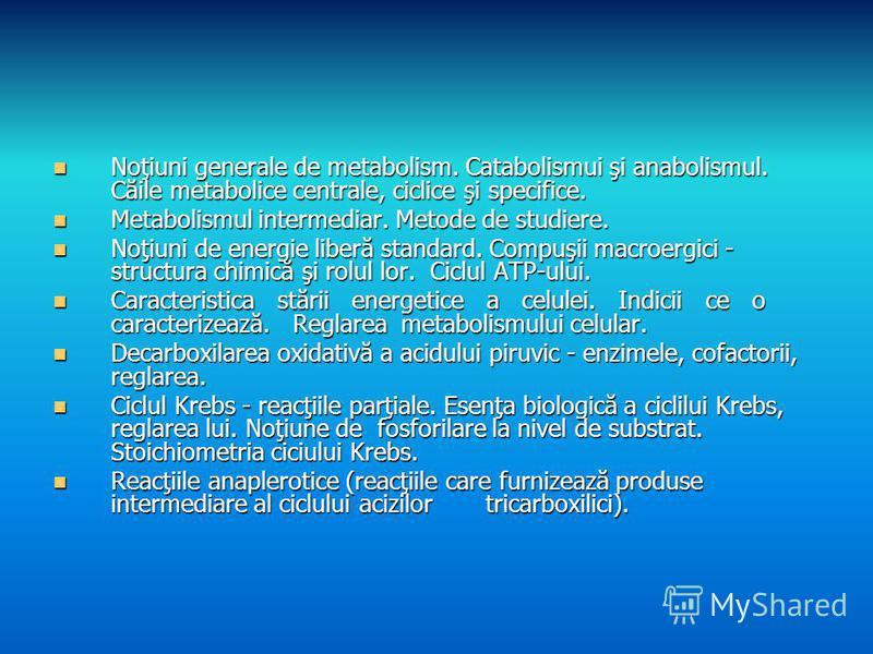 Noţiuni generale de metabolism. Catabolismui şi anabolismul. Căile metabolice centrale, ciclice şi specifice. Noţiuni generale de metabolism. Catabolismui şi anabolismul. Căile metabolice centrale, ciclice şi specifice. Metabolismul intermediar. Meto