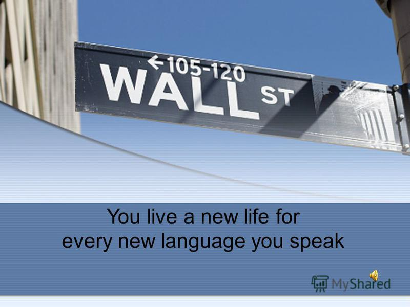 You live a new life for every new language you speak