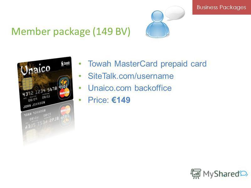 Towah MasterCard prepaid card SiteTalk.com/username Unaico.com backoffice Price: 149 Business Packages Member package (149 BV) © Unaico 2010. All Rights Reserved.