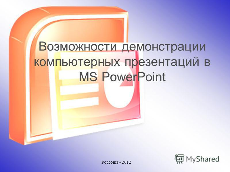 Возможности демонстрации компьютерных презентаций в MS PowerPoint Россошь - 2012
