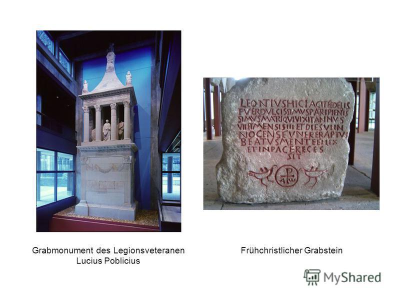 Grabmonument des Legionsveteranen Lucius Poblicius Frühchristlicher Grabstein