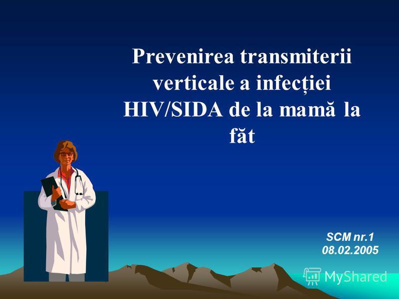 Prevenirea transmiterii verticale a infecţiei HIV/SIDA de la mamă la făt SCM nr.1 08.02.2005
