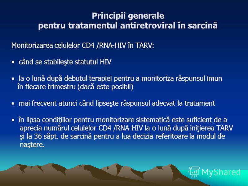 Monitorizarea celulelor CD4 /RNA-HIV în TARV: când se stabileşte statutul HIV la o lună după debutul terapiei pentru a monitoriza răspunsul imun în fiecare trimestru (dacă este posibil) mai frecvent atunci când lipseşte răspunsul adecvat la tratament
