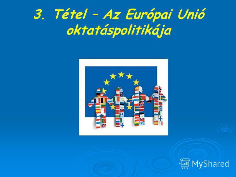 3. Tétel – Az Európai Unió oktatáspolitikája