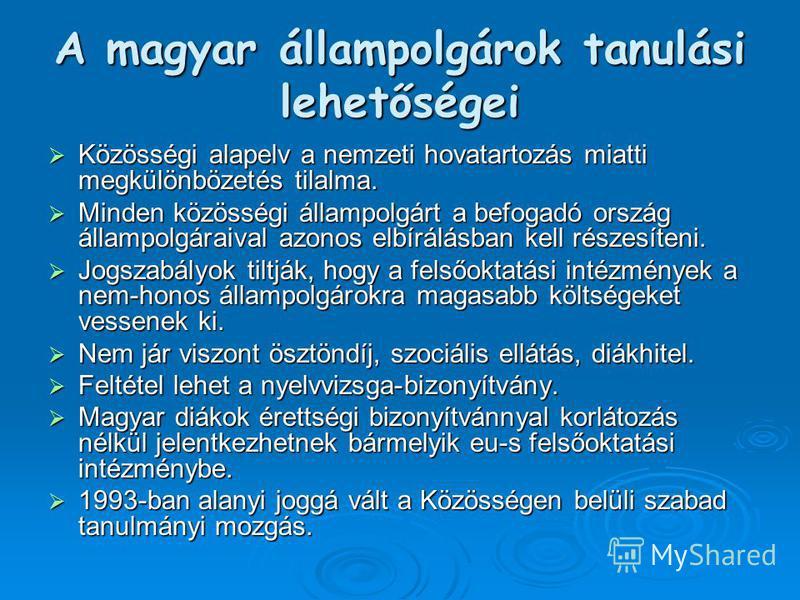 A magyar állampolgárok tanulási lehetőségei Közösségi alapelv a nemzeti hovatartozás miatti megkülönbözetés tilalma. Közösségi alapelv a nemzeti hovatartozás miatti megkülönbözetés tilalma. Minden közösségi állampolgárt a befogadó ország állampolgára