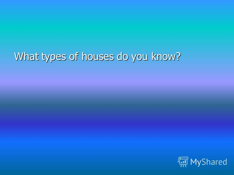 What types of houses do you know?