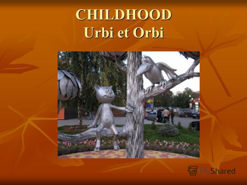 CHILDHOOD Urbi et Orbi