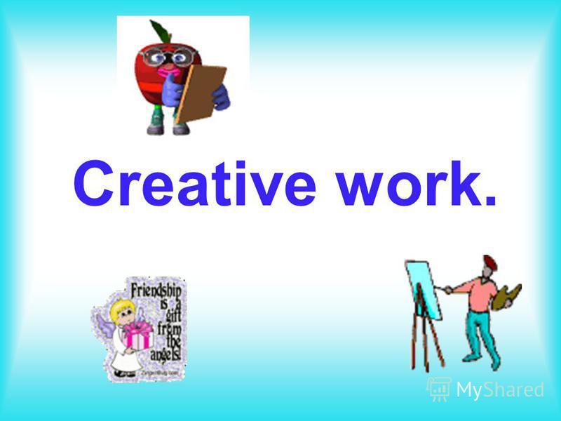 Creative work.