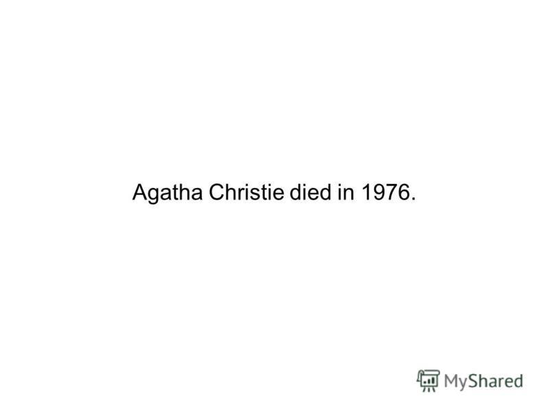 Agatha Christie died in 1976.