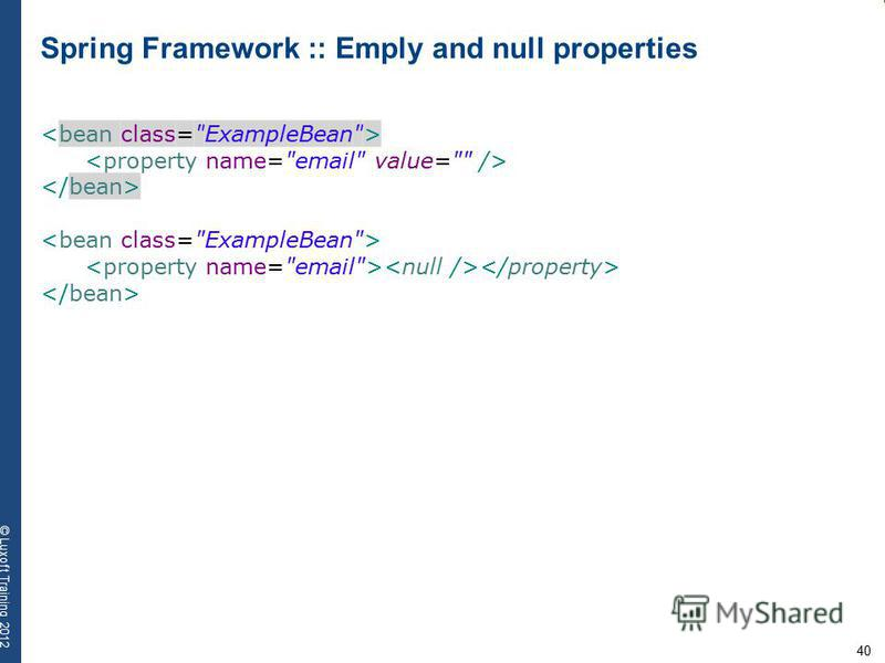 40 © Luxoft Training 2012 Spring Framework :: Emply and null properties