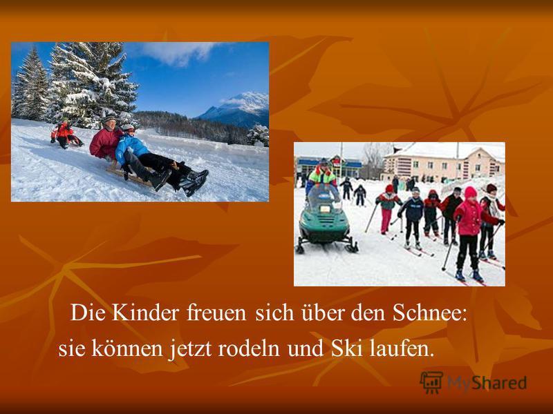 Die Kinder freuen sich über den Schnee: sie können jetzt rodeln und Ski laufen.