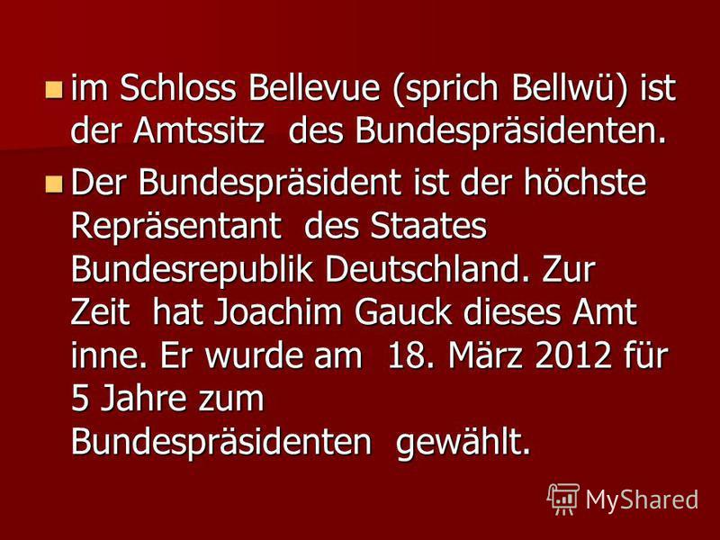 im Schloss Bellevue (sprich Bellwü) ist der Amtssitz des Bundespräsidenten. im Schloss Bellevue (sprich Bellwü) ist der Amtssitz des Bundespräsidenten. Der Bundespräsident ist der höchste Repräsentant des Staates Bundesrepublik Deutschland. Zur Zeit