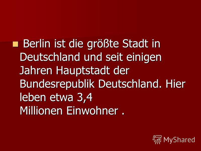 Berlin ist die größte Stadt in Deutschland und seit einigen Jahren Hauptstadt der Bundesrepublik Deutschland. Hier leben etwa 3,4 Millionen Einwohner. Berlin ist die größte Stadt in Deutschland und seit einigen Jahren Hauptstadt der Bundesrepublik De