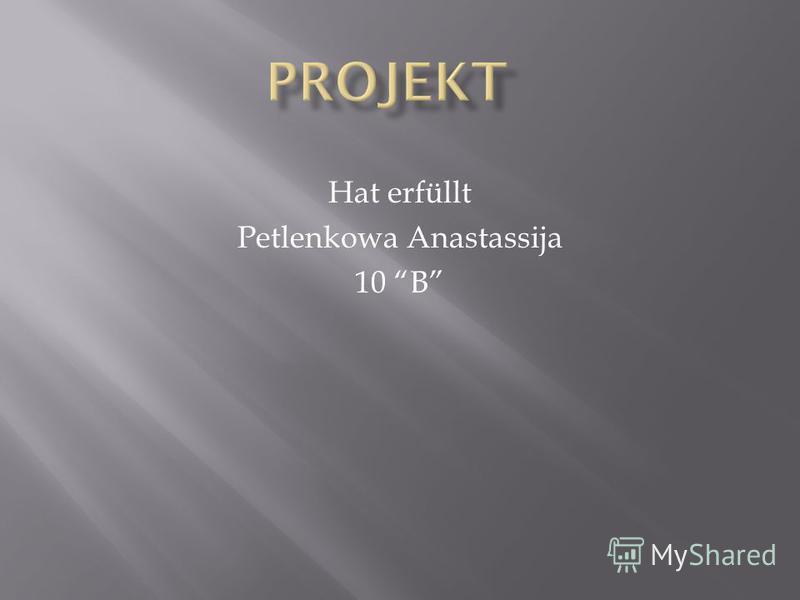 Hat erfüllt Petlenkowa Anastassija 10 B