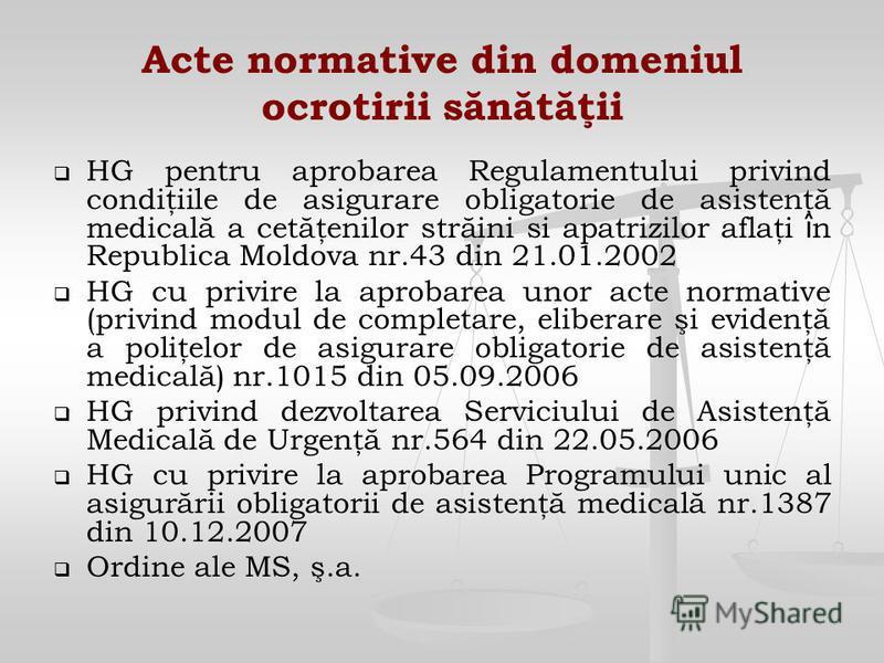 Acte normative din domeniul ocrotirii sănătăţii HG pentru aprobarea Regulamentului privind condiţiile de asigurare obligatorie de asistenţă medicală a cetăţenilor străini si apatrizilor aflaţi î n Republica Moldova nr.43 din 21.01.2002 HG cu privire