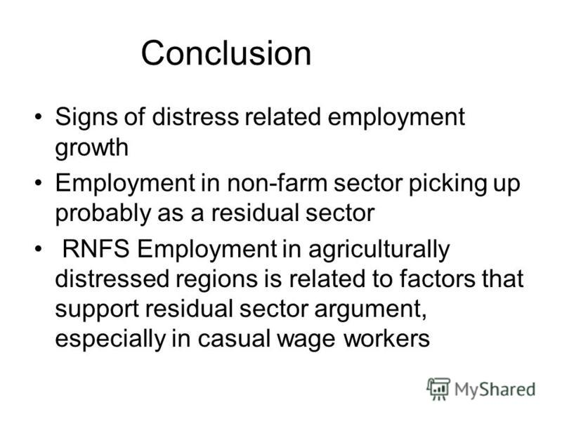 Conclusion Signs of distress related employment growth Employment in non-farm sector picking up probably as a residual sector RNFS Employment in agriculturally distressed regions is related to factors that support residual sector argument, especially
