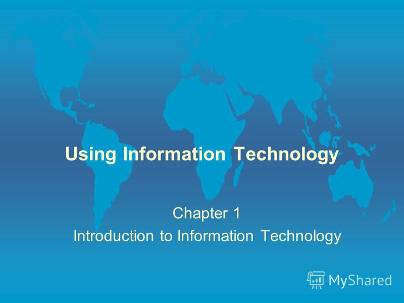 Using Information Technology Chapter 1 Introduction to Information Technology