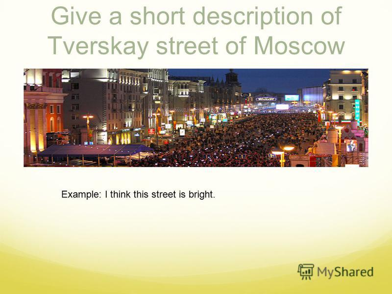 Give a short description of Tverskay street of Moscow Example: I think this street is bright.