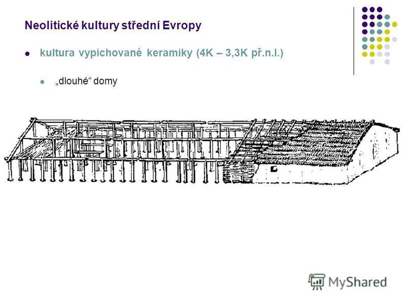 Neolitické kultury střední Evropy kultura vypichované keramiky (4K – 3,3K př.n.l.) dlouhé domy