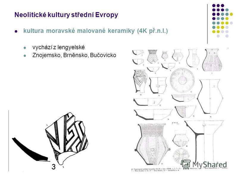 Neolitické kultury střední Evropy kultura moravské malované keramiky (4K př.n.l.) vychází z lengyelské Znojemsko, Brněnsko, Bučovicko